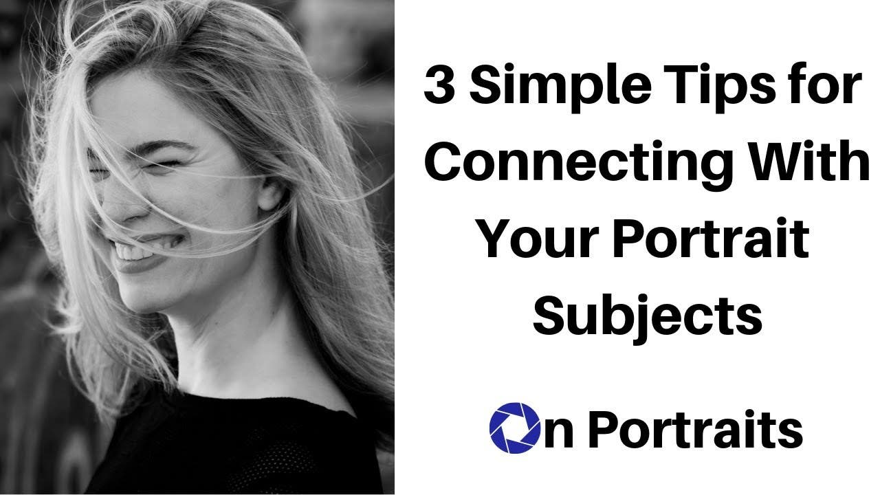 Portrait Photography: Connect with Your Clients Easier with These 3 Tips