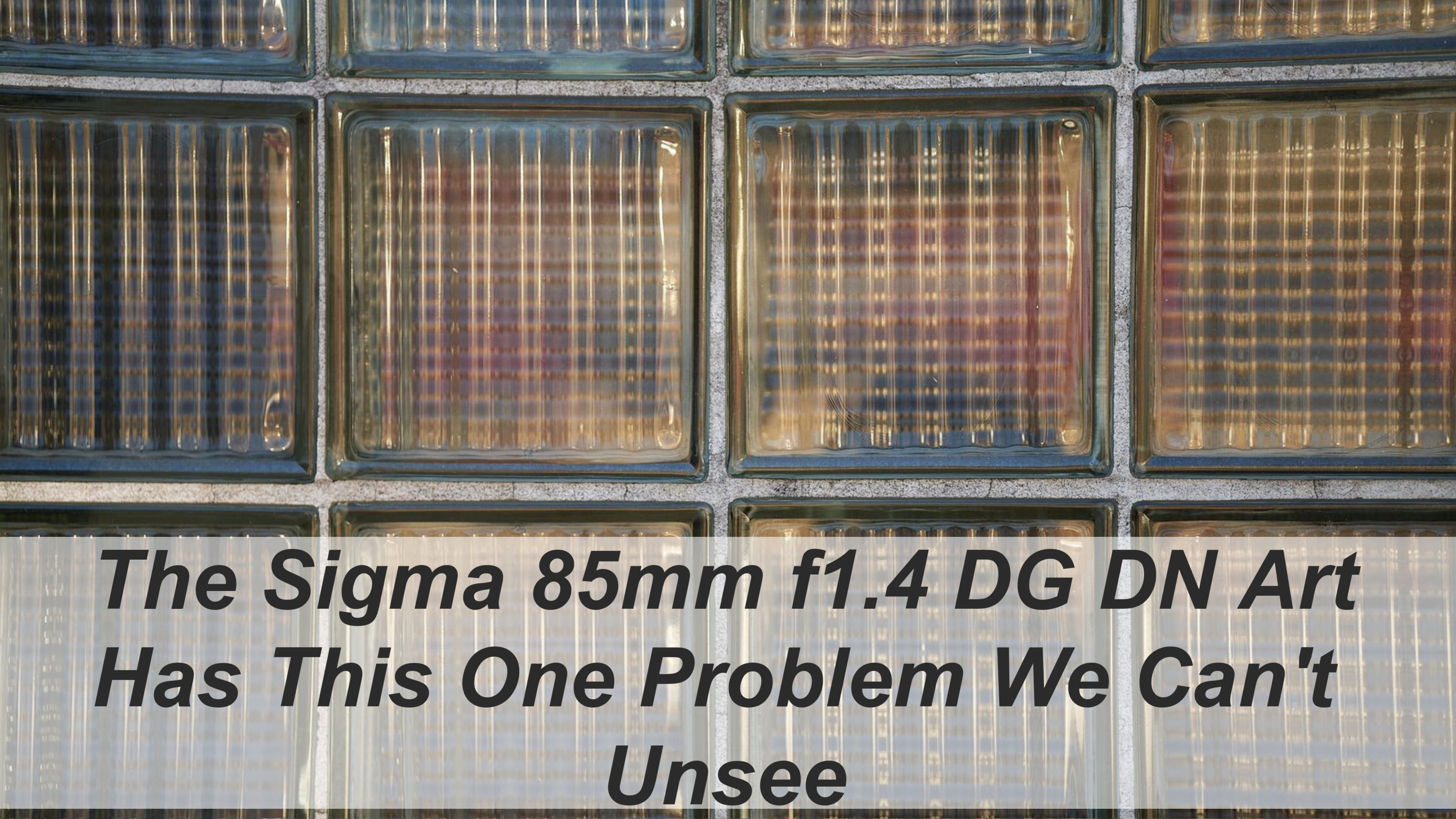 The Sigma 85mm F1.4 DG DN Has a Most Unusual Problem