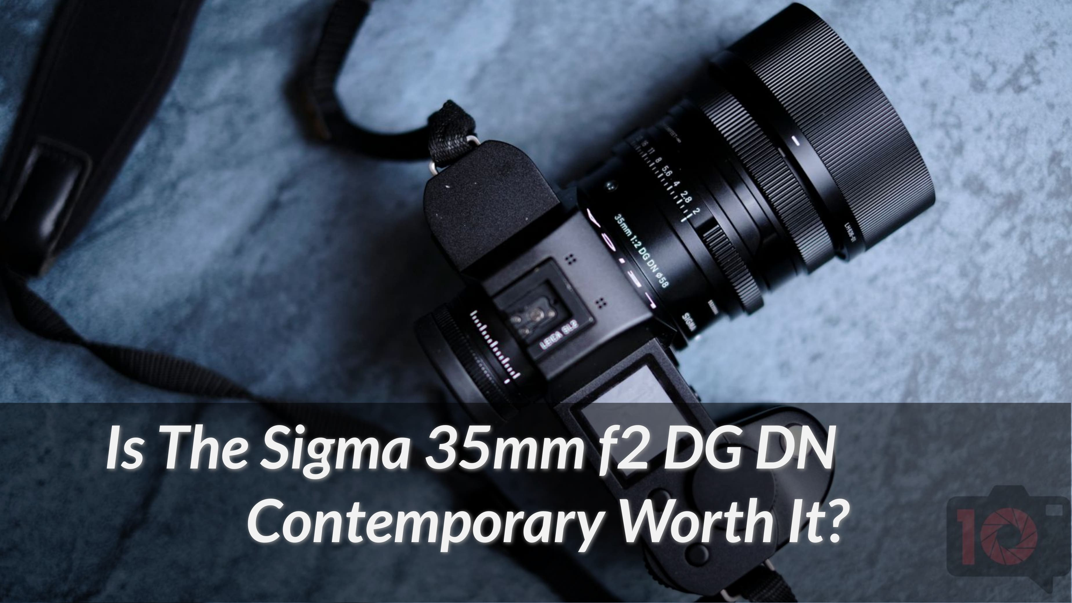 Is The Sigma 35mm f2 DG DN Contemporary Worth It?