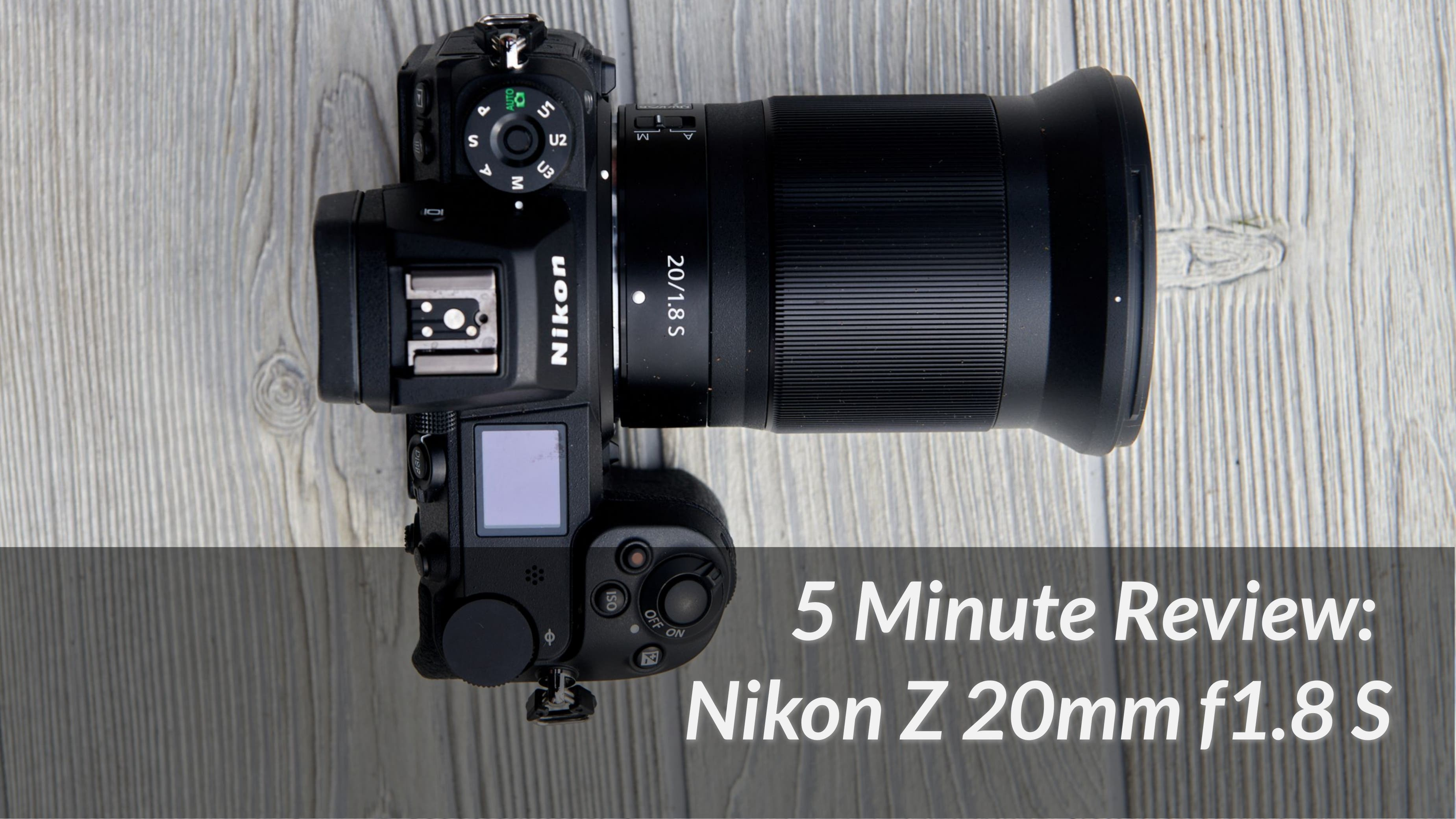 5 Minute Reviews: Is the Nikon Z 20mm f1.8 S Special?